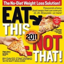 Eat This, Not That! 2011: The No-Diet Weight Loss Solution!