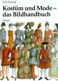 Kost�m und Mode, das Bildhandbuch. Von den fr�hen Hochkulturen bis zur Gegenwart.