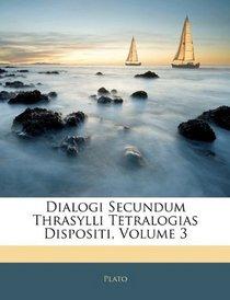 Dialogi Secundum Thrasylli Tetralogias Dispositi, Volume 3 (Latin Edition)