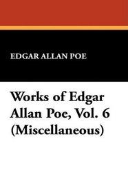 Works of Edgar Allan Poe, Vol. 6 (Miscellaneous)