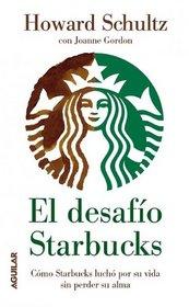 El desafio Starbucks: Como Starbucks lucho por su vida sin perder su alma (Onward: How Starbucks Fought for Its Life Without Losing Its Soul) (Spanish Edition)