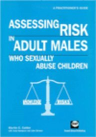 Assessing Risk in Adult Males Who Sexually Abuse Children: A Practitioner's Guide