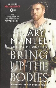 Bring Up the Bodies (Thomas Cromwell, Bk 2)