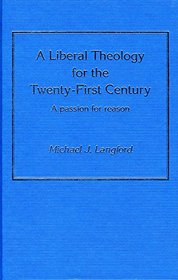 A Liberal Theology for the Twenty-First Century: A Passion for Reason