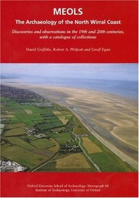 Meols: The Archaeology of the North Wirral Coast: Discoveries and Observations in the 19th and 20th Centuries, With a Catalogue of Collections (Oxford University School of Archaeology Monograph)