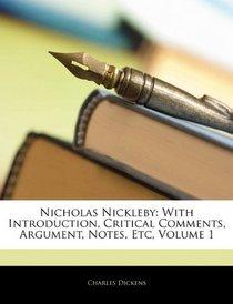 Nicholas Nickleby: With Introduction, Critical Comments, Argument, Notes, Etc, Volume 1
