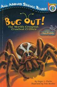 Bug Out!: The World's Creepiest, Crawliest Critters (All Aboard Science Reader)