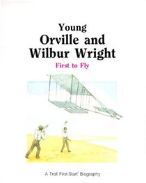 Young Orville and Wilbur Wright: First to Fly (First-Start Biographies)