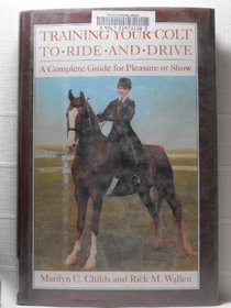 Training Your Colt to Ride and Drive: A Complete Guide for Pleasure or Show