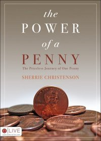 The Power of a Penny:  The Priceless Journey of One Penny