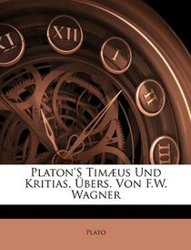 Platon'S Tim�us Und Kritias, �bers. Von F.W. Wagner (German Edition)