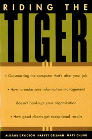 Riding the Tiger: How to Outsmart the Computer That Is After Your Job. How Not to Bankrupt Your Organization With Information Management. How Good Clients Get exception
