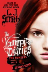 Destiny Rising (Vampire Diaries: The Hunters, Bk 3)