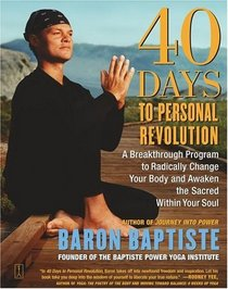 40 Days to Personal Revolution : A Breakthrough Program to Radically Change Your Body and Awaken the Sacred Within Your Soul