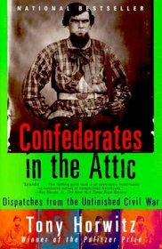 Confederates in the Attic : Dispatches from the Unfinished Civil War (Vintage Departures)