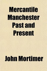 Mercantile Manchester Past and Present