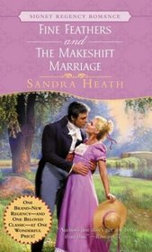 Fine Feathers / The Makeshift Marriage (Signet Regency Romance)