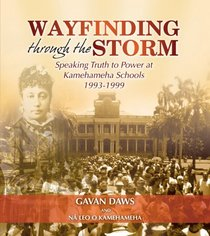 Wayfinding through the Storm: Speaking Truth to Power at Kamehameha Schools 1993-1999
