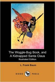 The Woggle-Bug Book, and A Kidnapped Santa Claus (Illustrated Edition) (Dodo Press)