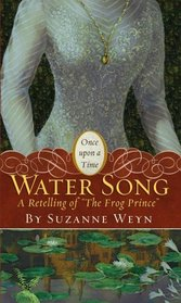 Water Song : A Retelling of  The Frog Prince