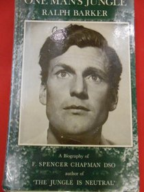 One Man's Jungle: A Biography of F.Spencer Chapman, D.S.O.