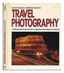 Carl Purcell's Complete Guide to Travel Photography