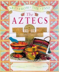 Art from the Past: the Aztecs (Art from the Past)