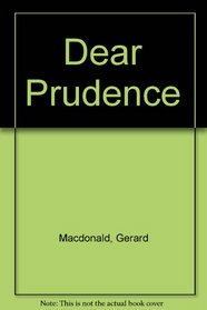 Dear Prudence: Being the Correspondence Between Prudence and Many Troubled Inquirers