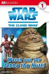 Watch Out for Jabba the Hutt! (Star Wars: The Clone Wars) (DK Readers)