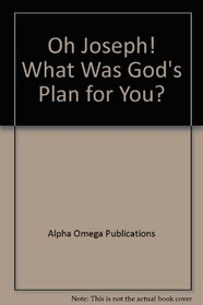 Oh Joseph! What Was God's Plan for You? (Lifepac Bible Grade 3)