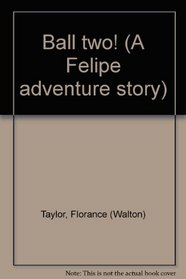 Ball two! (A Felipe adventure story)