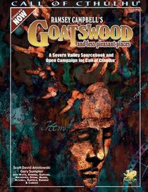 Ramsey Campbell's Goatswood and Less Pleasant Places: A Present Day Severn Valley Sourcebook and Campaign for Call of Cthulhu
