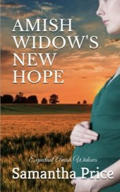 Amish Widow's New Hope: Amish Romance (Expectant Amish Widows) (Volume 13)