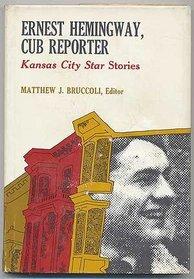 Ernest Hemingway, cub reporter;: Kansas City Star stories