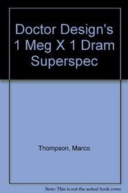 Doctor Design's 1 Meg X 1 Dram Superspec