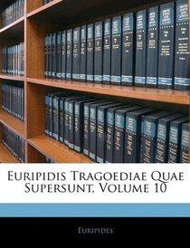 Euripidis Tragoediae Quae Supersunt, Volume 10 (Latin Edition)