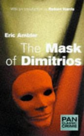 The Mask of Dimitrios (aka A Coffin for Dimitrios) (Charles Latimer, Bk 1)