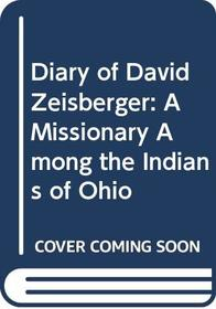 Diary of David Zeisberger: A Missionary Among the Indians of Ohio