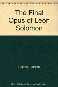 The Final Opus of Leon Solomon