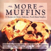 More Muffins : 72 Recipes for Moist, Delicious, Fresh-Baked Muffins