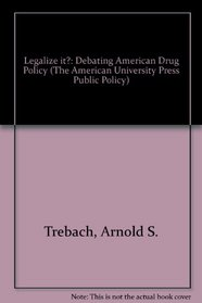 Legalize It?: Debating American Drug Policy (The American University Press Public Policy)