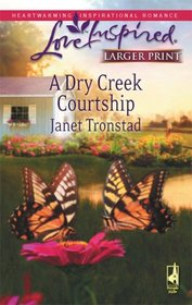 A Dry Creek Courtship (Dry Creek, Bk 13) (Love Inspired, No 459) (Larger Print)
