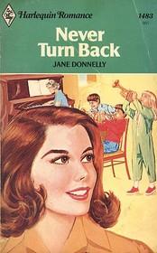 Never Turn Back (Harlequin Romance, No 1483)