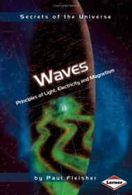 Waves: Principles of Light, Electricity and Magnetism (Secrets of the Universe)
