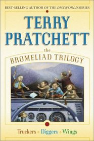 The Bromeliad Trilogy : Truckers, Diggers, and Wings