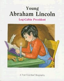 Young Abraham Lincoln: Log-Cabin President (First-Start Biographies)