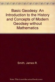 Basic Geodesy: An Introduction to the History and Concepts of Modern Geodesy Without Mathematics