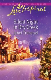 Silent Night in Dry Creek (Dry Creek, Bk 16) (Love Inspired, No 517)