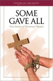 Some Gave All: Four Stories of Missionary Martyrs (Heroes of the Faith)