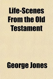 Life-Scenes From the Old Testament
